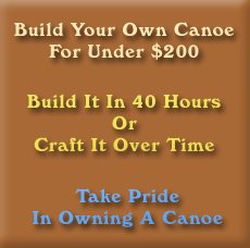 Build your own canoe for under 200 dollares, build it in 40 hours or craft it over time. Take pride in owning a canoe.